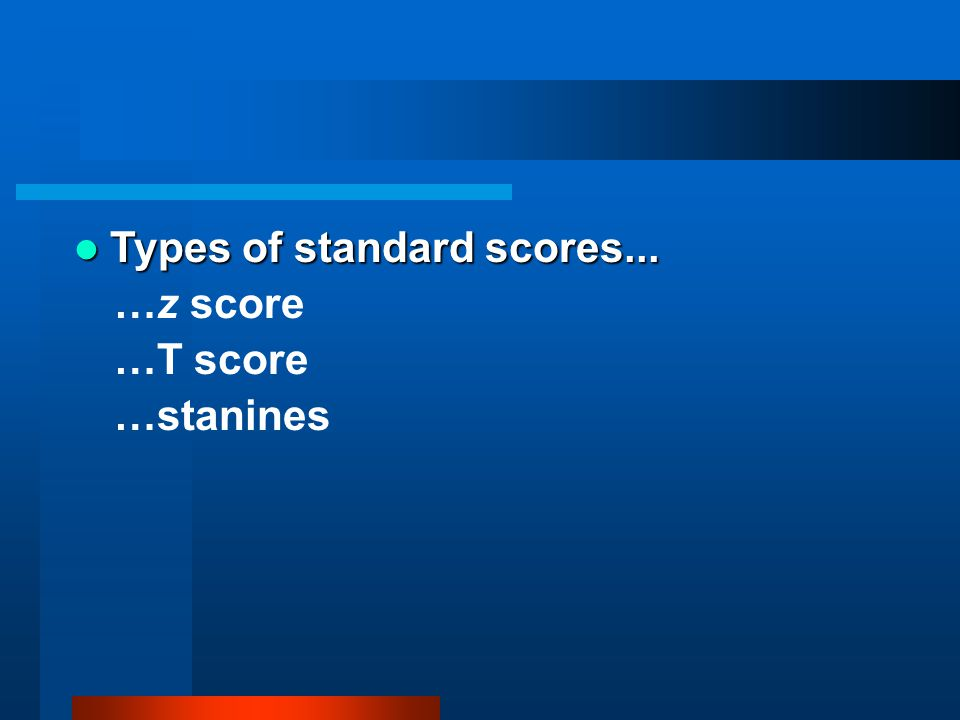 Types of standard scores...