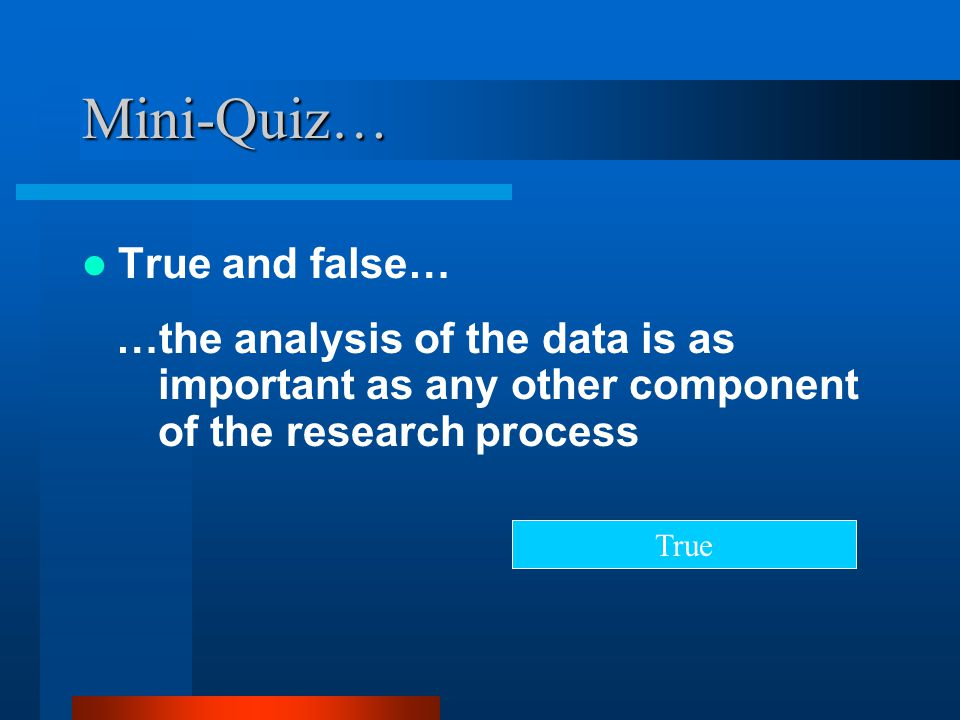 Mini-Quiz… True and false…