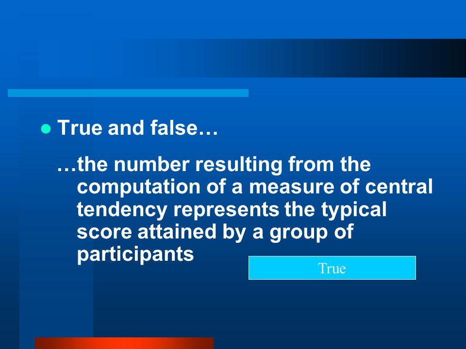 True and false…