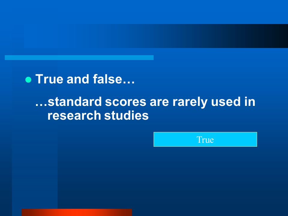 …standard scores are rarely used in research studies