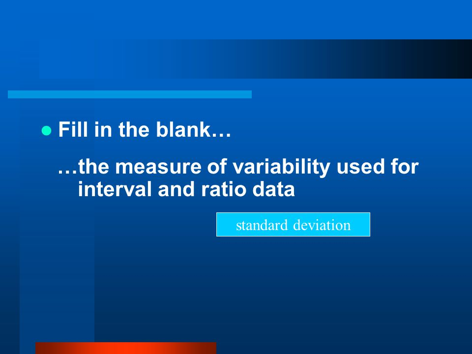 …the measure of variability used for interval and ratio data