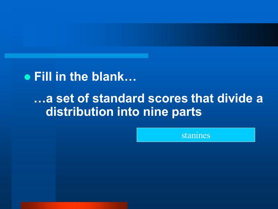 …a set of standard scores that divide a distribution into nine parts