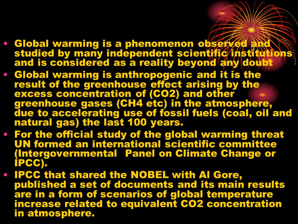 Global warming is a phenomenon observed and studied by many independent scientific institutions and is considered as a reality beyond any doubt