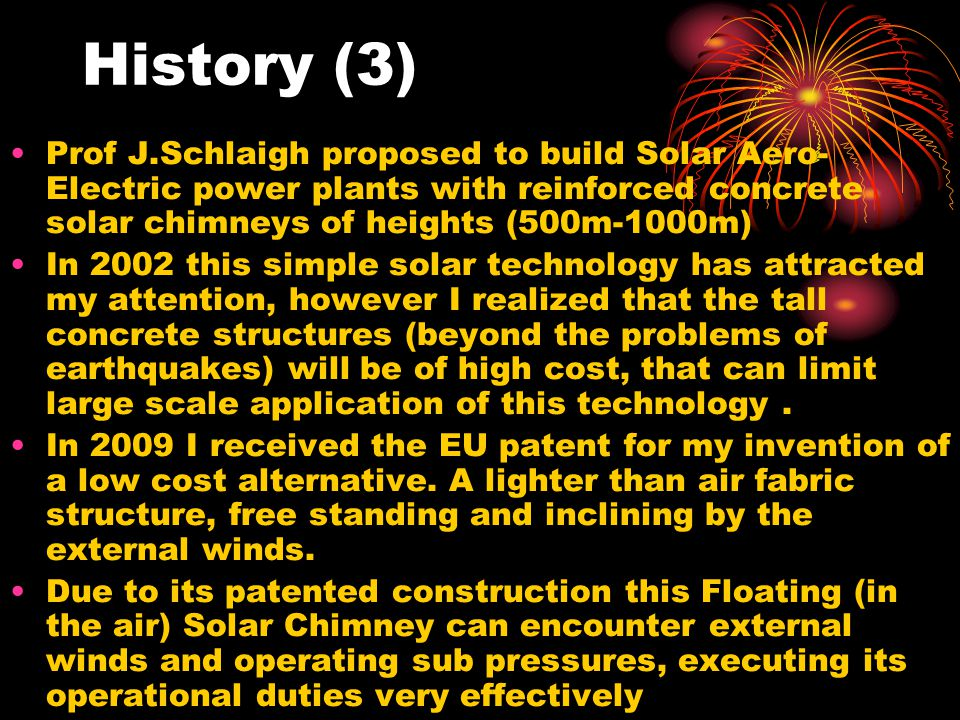 History (3) Prof J.Schlaigh proposed to build Solar Aero-Electric power plants with reinforced concrete solar chimneys of heights (500m-1000m)