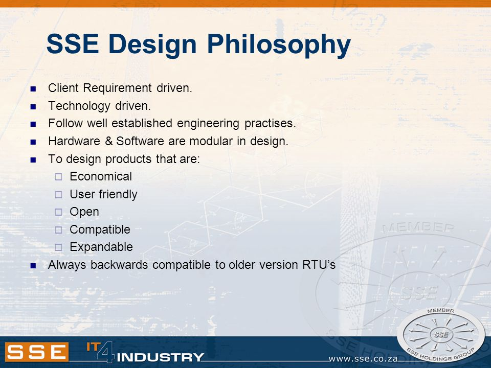 SSE Design Philosophy Client Requirement driven. Technology driven.