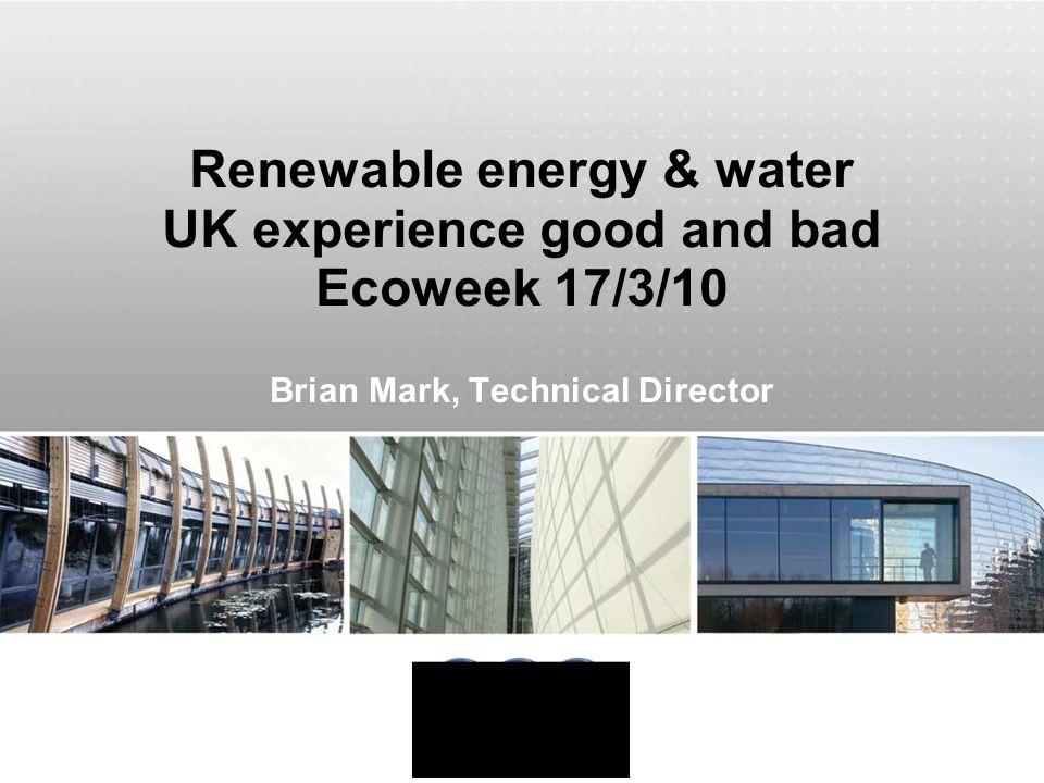 Renewable energy & water UK experience good and bad Ecoweek 17/3/10