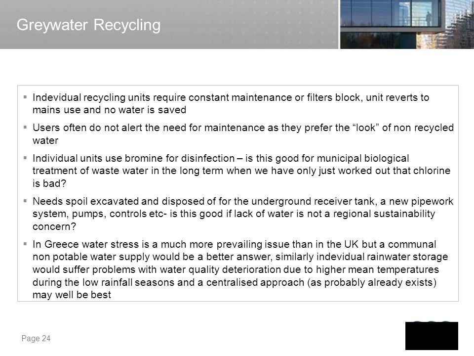 Greywater Recycling Indevidual recycling units require constant maintenance or filters block, unit reverts to mains use and no water is saved.