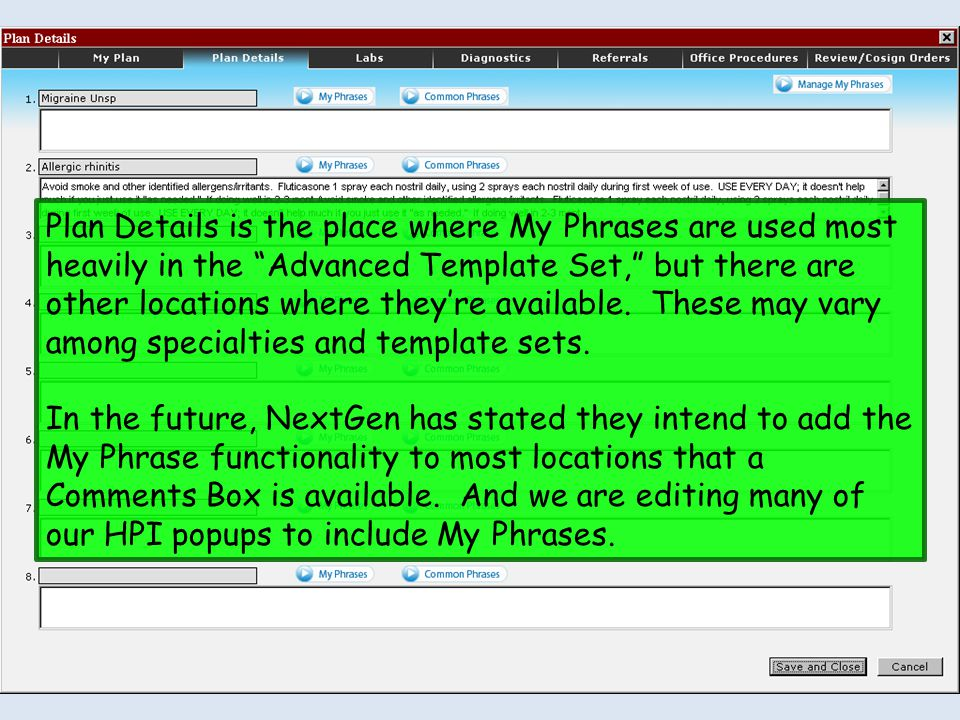 Plan Details is the place where My Phrases are used most heavily in the Advanced Template Set, but there are other locations where they're available. These may vary among specialties and template sets.