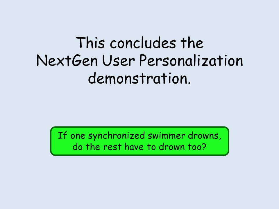 This concludes the NextGen User Personalization demonstration.
