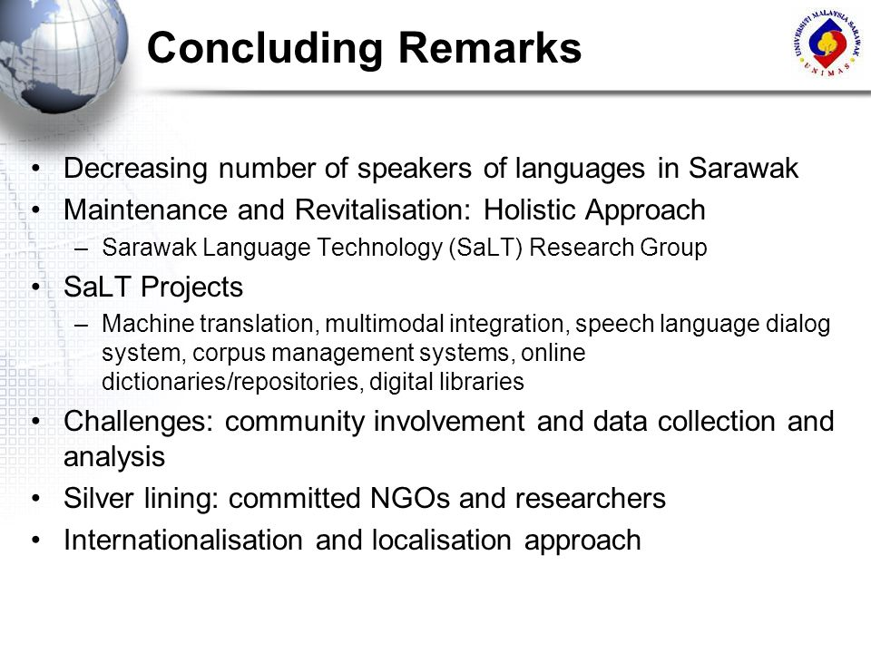 Concluding Remarks Decreasing number of speakers of languages in Sarawak. Maintenance and Revitalisation: Holistic Approach.