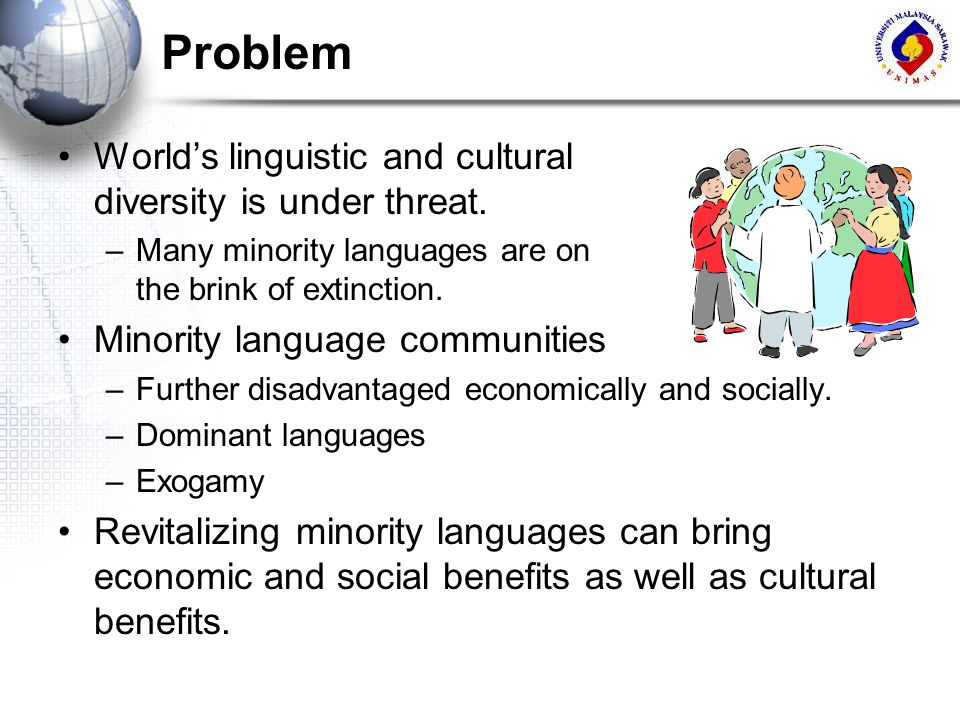 Problem World's linguistic and cultural diversity is under threat.