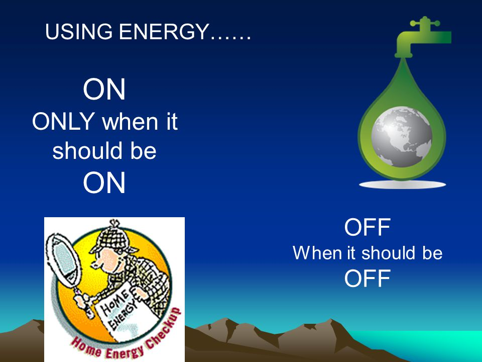 USING ENERGY…… ON ONLY when it should be OFF When it should be