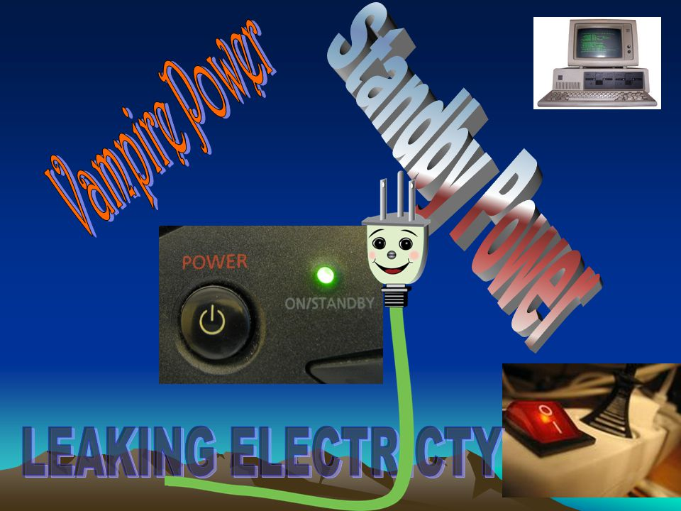 Vampire Power Standby Power LEAKING ELECTRICTY
