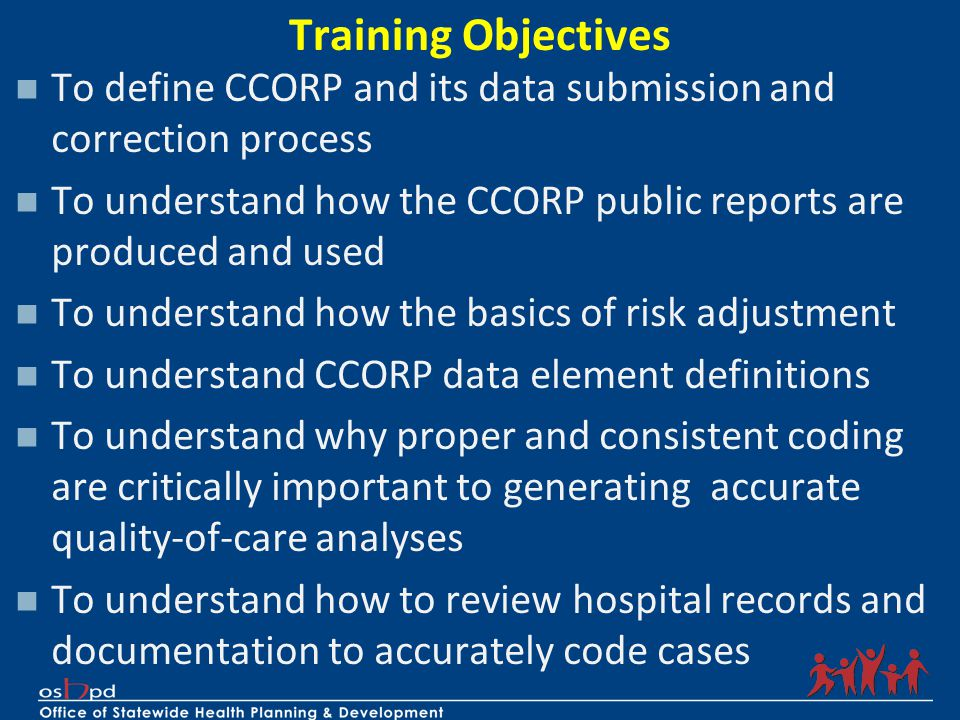 Training Objectives To define CCORP and its data submission and correction process. To understand how the CCORP public reports are produced and used.