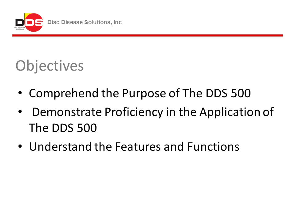 Objectives Comprehend the Purpose of The DDS 500