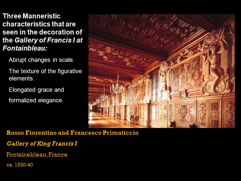 Three Manneristic characteristics that are seen in the decoration of the Gallery of Francis I at Fontainbleau: