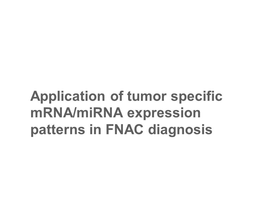 Application of tumor specific mRNA/miRNA expression patterns in FNAC diagnosis