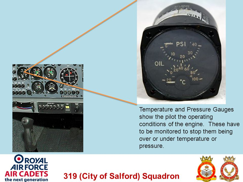 Temperature and Pressure Gauges show the pilot the operating conditions of the engine.