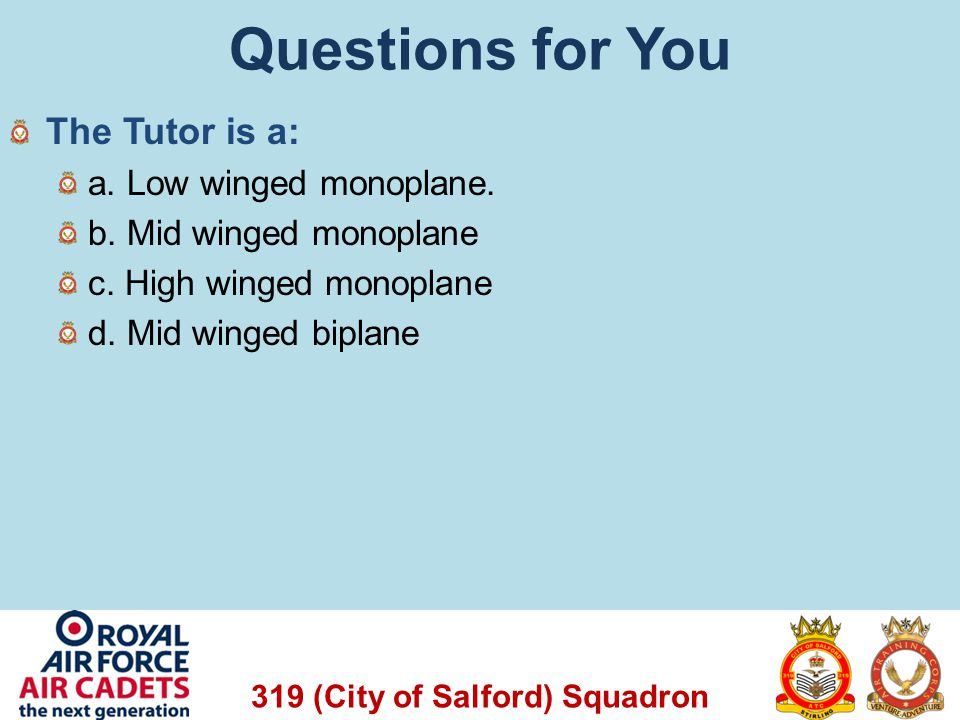 Questions for You The Tutor is a: a. Low winged monoplane.