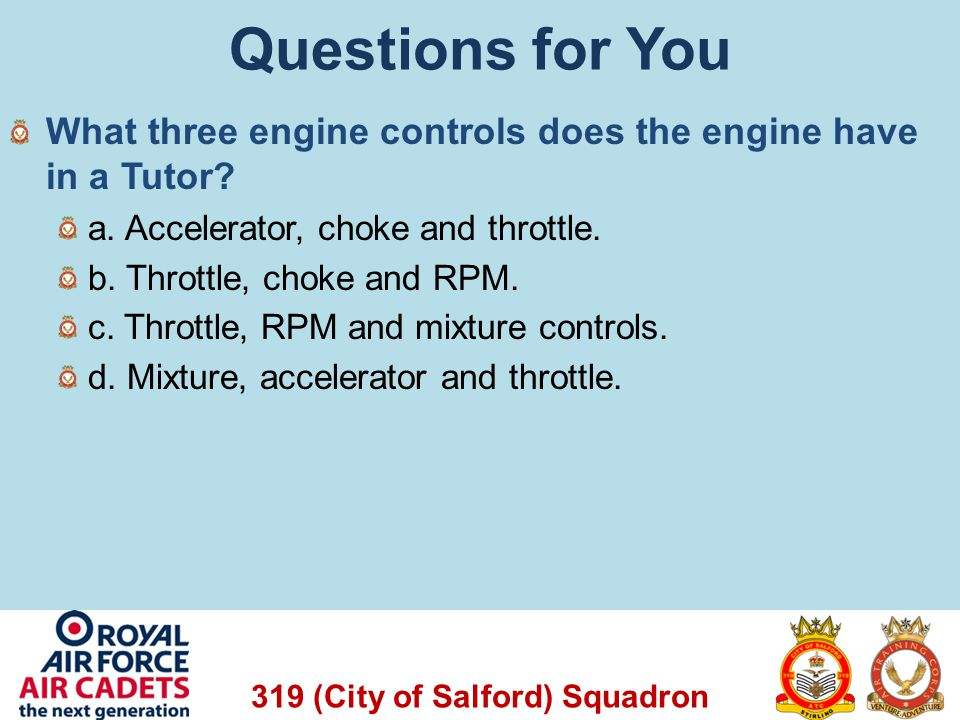 Questions for You What three engine controls does the engine have in a Tutor a. Accelerator, choke and throttle.