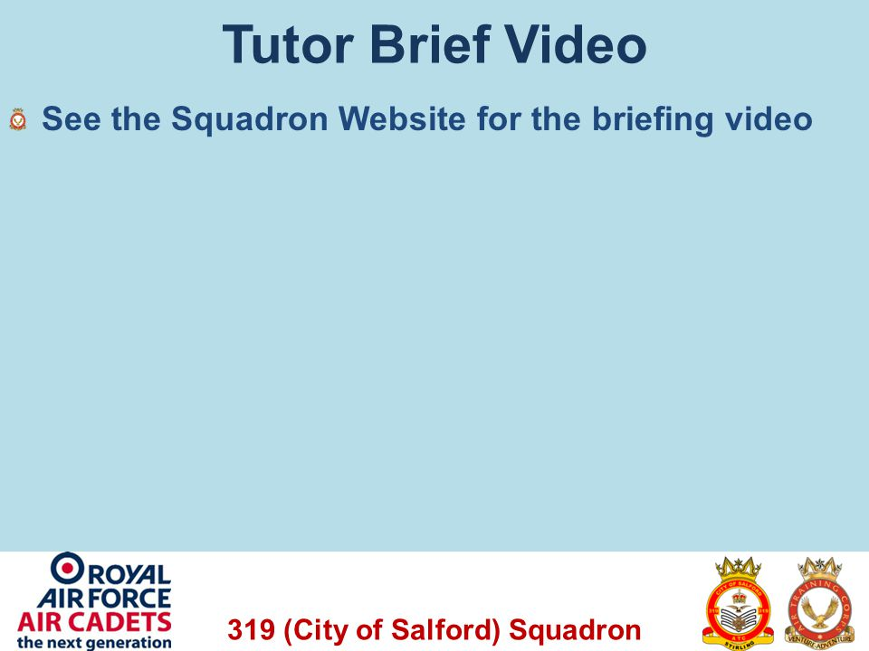 Tutor Brief Video See the Squadron Website for the briefing video