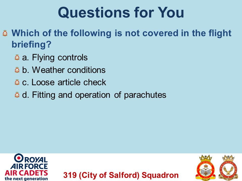 Questions for You Which of the following is not covered in the flight briefing a. Flying controls.
