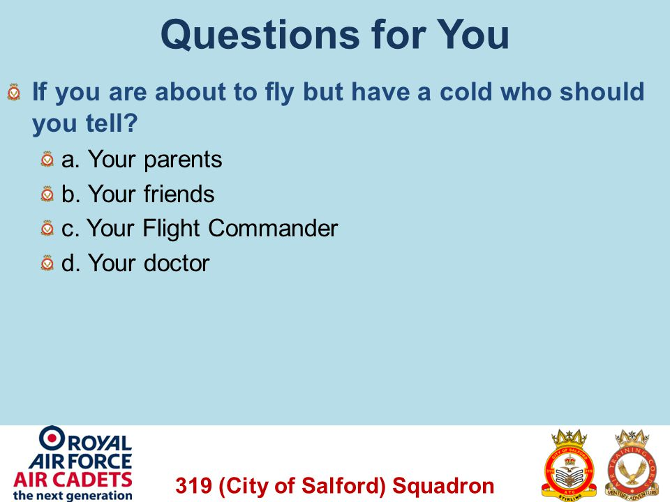 Questions for You If you are about to fly but have a cold who should you tell a. Your parents. b. Your friends.