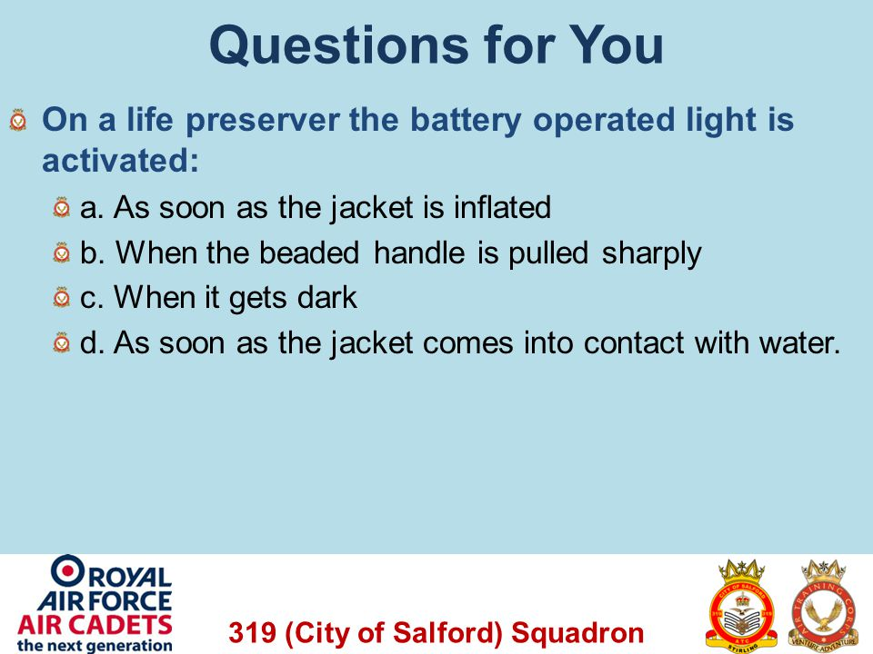 Questions for You On a life preserver the battery operated light is activated: a. As soon as the jacket is inflated.