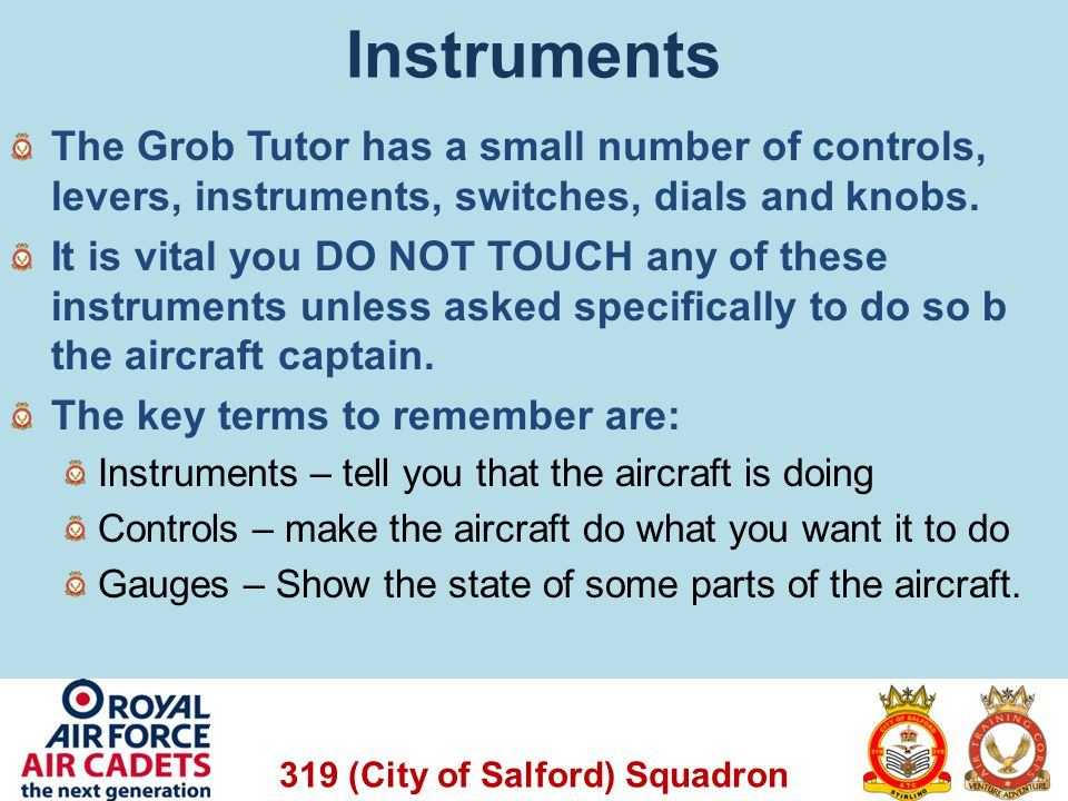 Instruments The Grob Tutor has a small number of controls, levers, instruments, switches, dials and knobs.