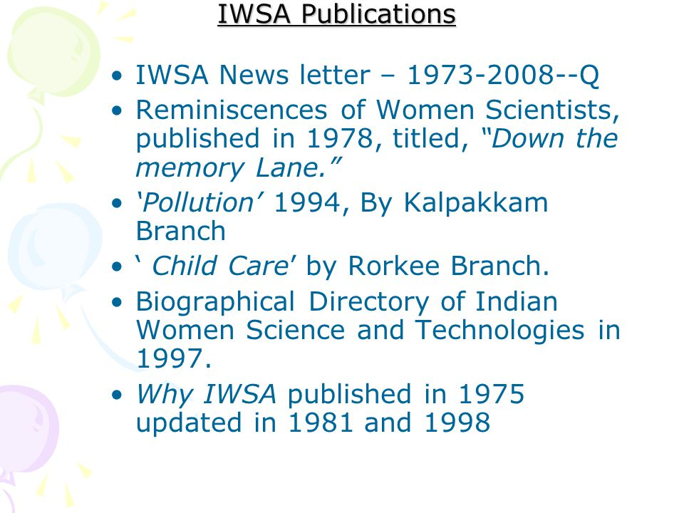 IWSA Publications IWSA News letter – 1973-2008--Q. Reminiscences of Women Scientists, published in 1978, titled, Down the memory Lane.