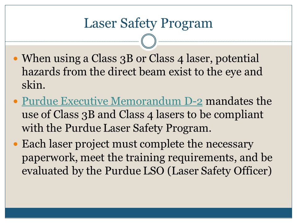 Laser Safety Program When using a Class 3B or Class 4 laser, potential hazards from the direct beam exist to the eye and skin.