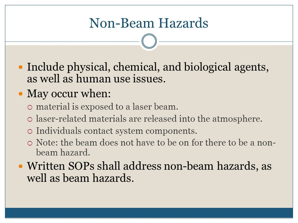 Non-Beam Hazards Include physical, chemical, and biological agents, as well as human use issues. May occur when: