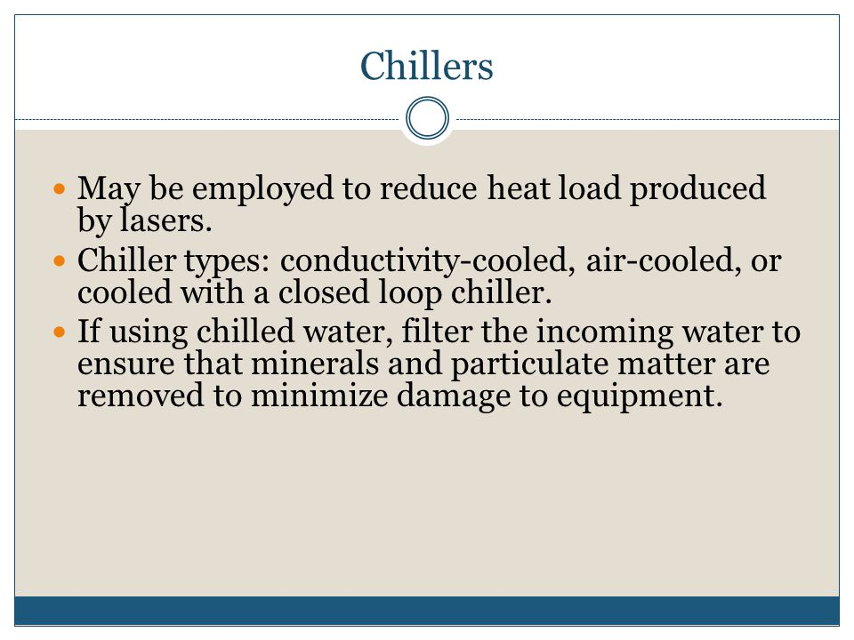 Chillers May be employed to reduce heat load produced by lasers.