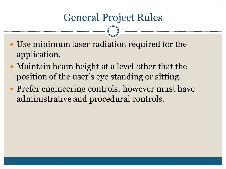 General Project Rules Use minimum laser radiation required for the application.