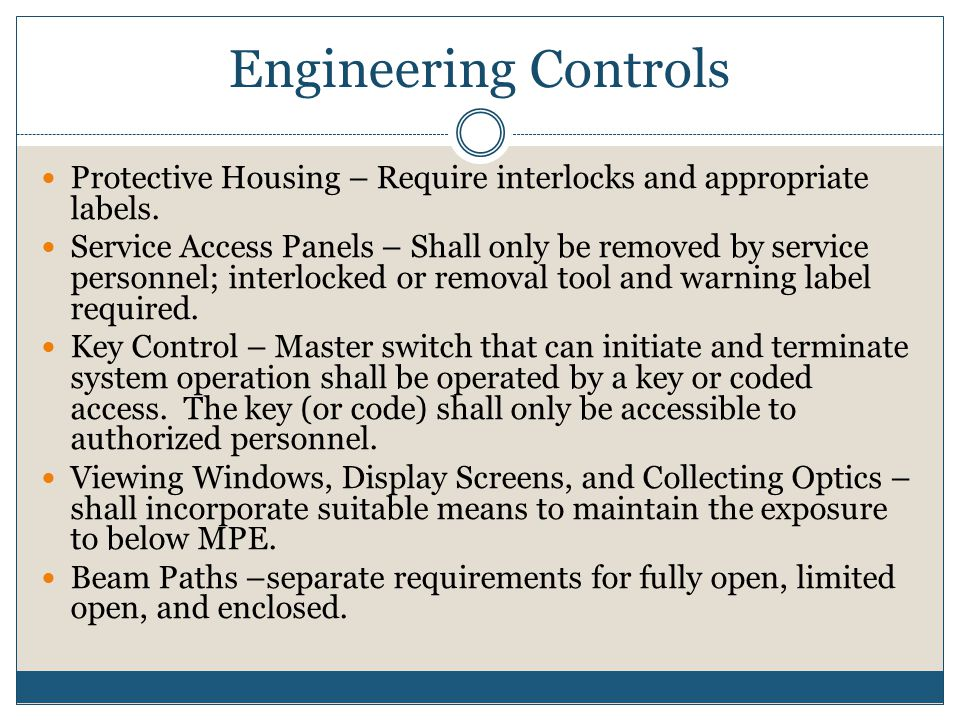 Engineering Controls Protective Housing – Require interlocks and appropriate labels.