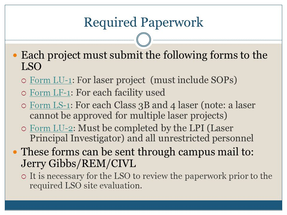 Required Paperwork Each project must submit the following forms to the LSO. Form LU-1: For laser project (must include SOPs)