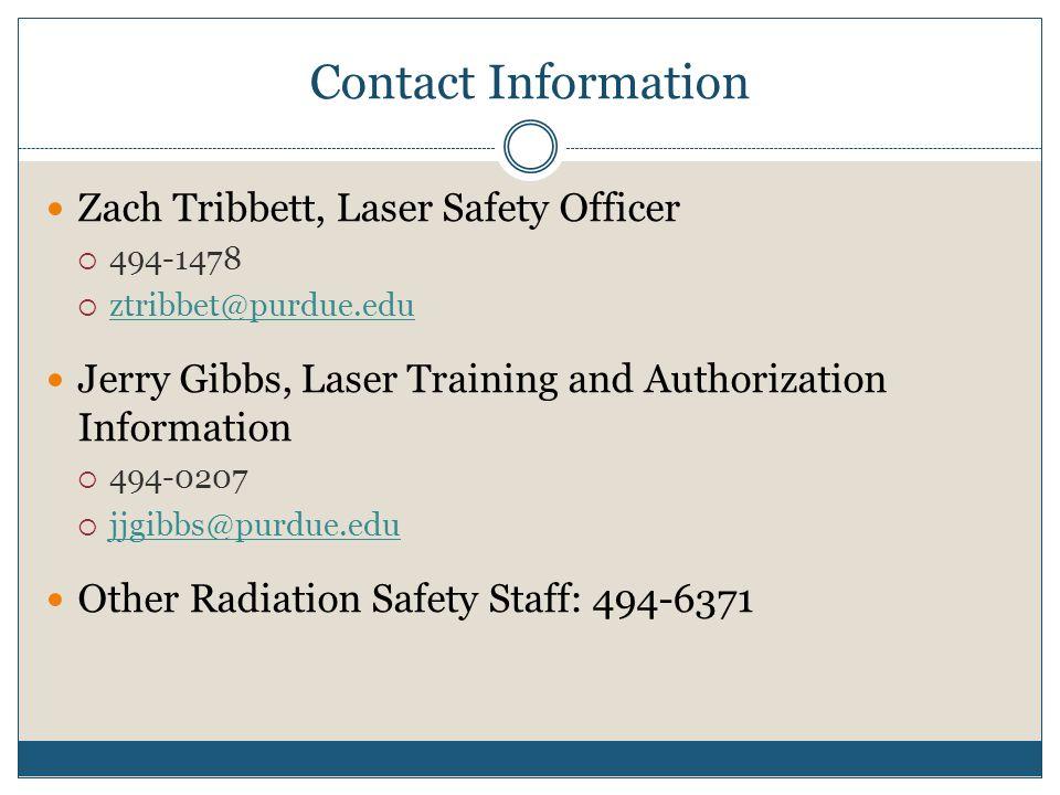 Contact Information Zach Tribbett, Laser Safety Officer. 494-1478. ztribbet@purdue.edu. Jerry Gibbs, Laser Training and Authorization Information.