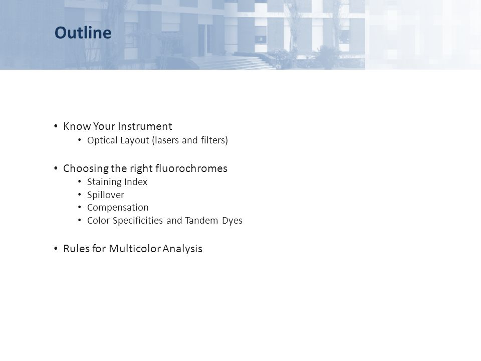 Outline Know Your Instrument Choosing the right fluorochromes