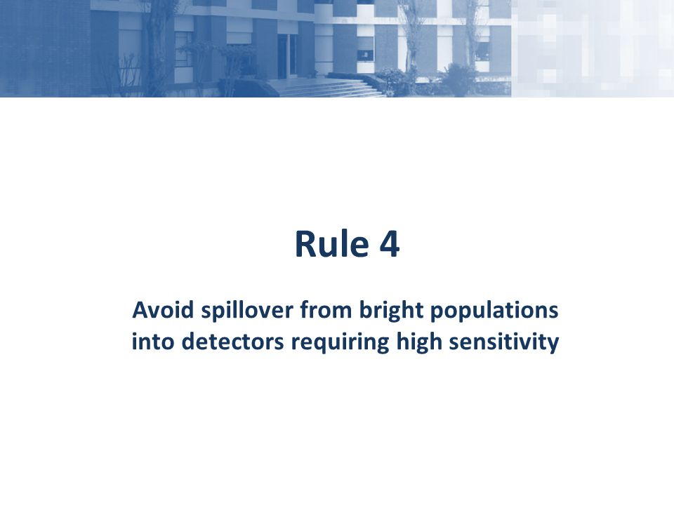 Rule 4 Avoid spillover from bright populations into detectors requiring high sensitivity
