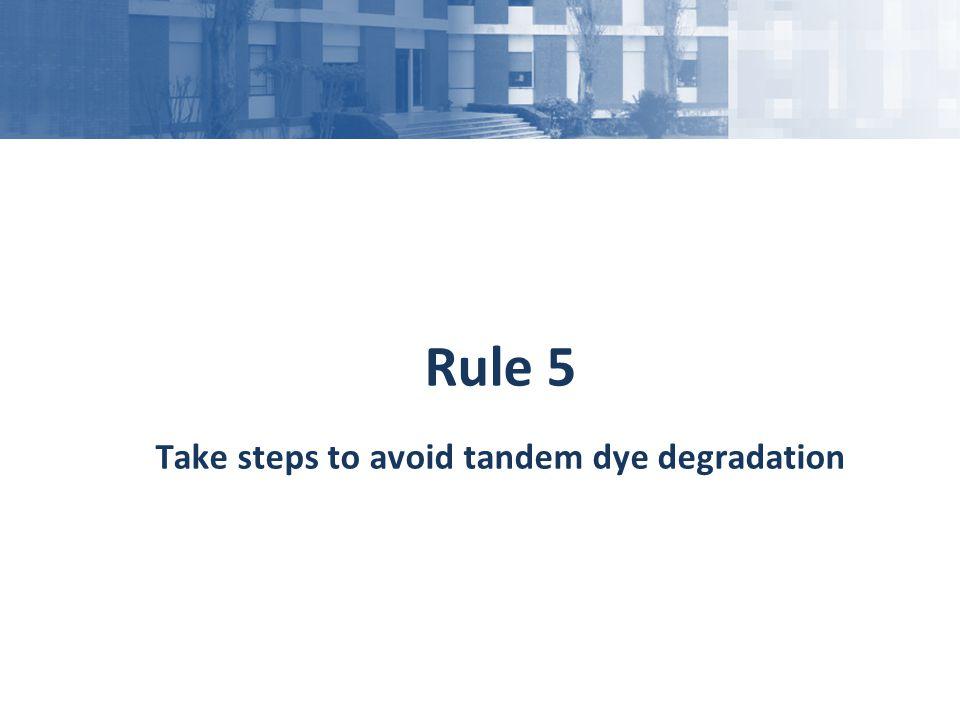 Take steps to avoid tandem dye degradation