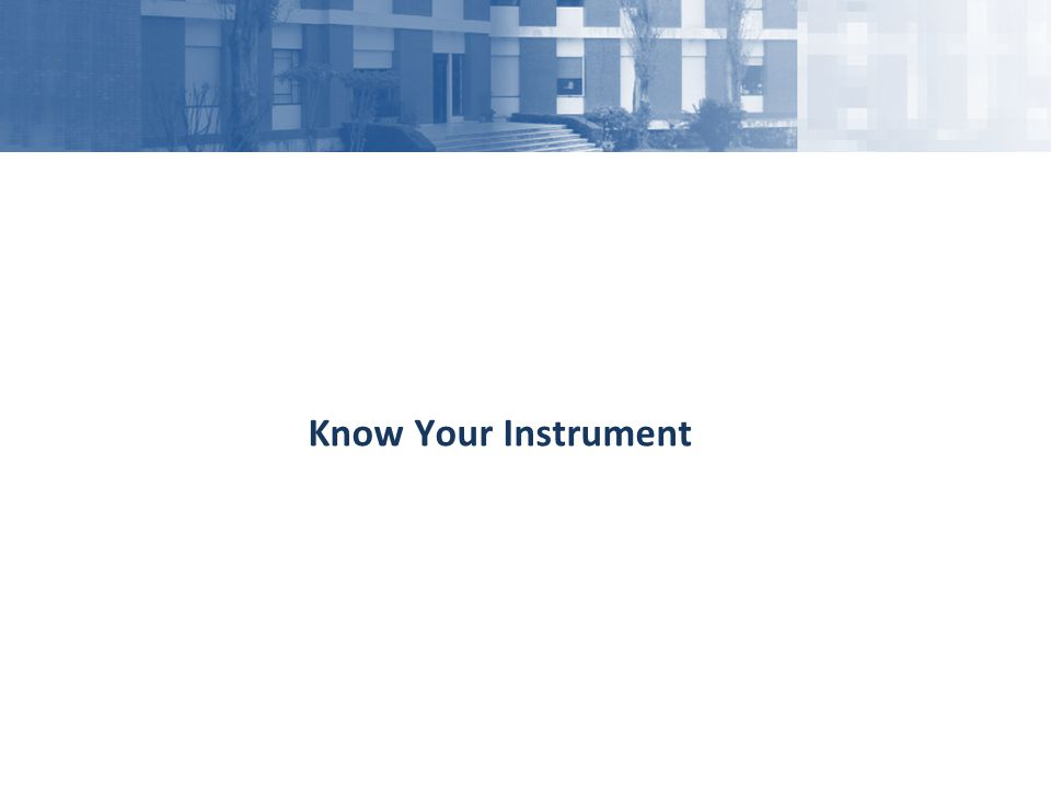 Know Your Instrument