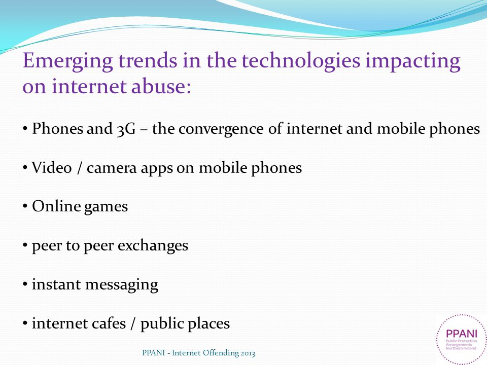 Emerging trends in the technologies impacting on internet abuse: