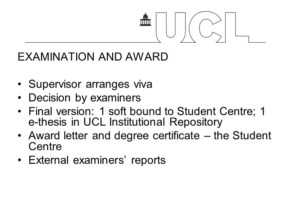 EXAMINATION AND AWARD Supervisor arranges viva. Decision by examiners.