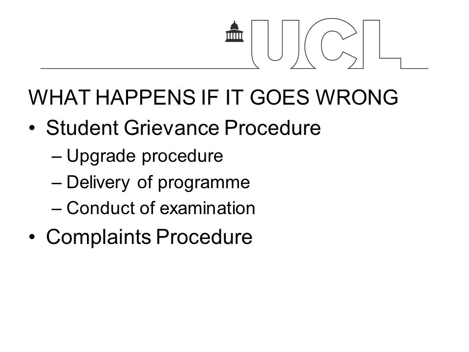 WHAT HAPPENS IF IT GOES WRONG Student Grievance Procedure