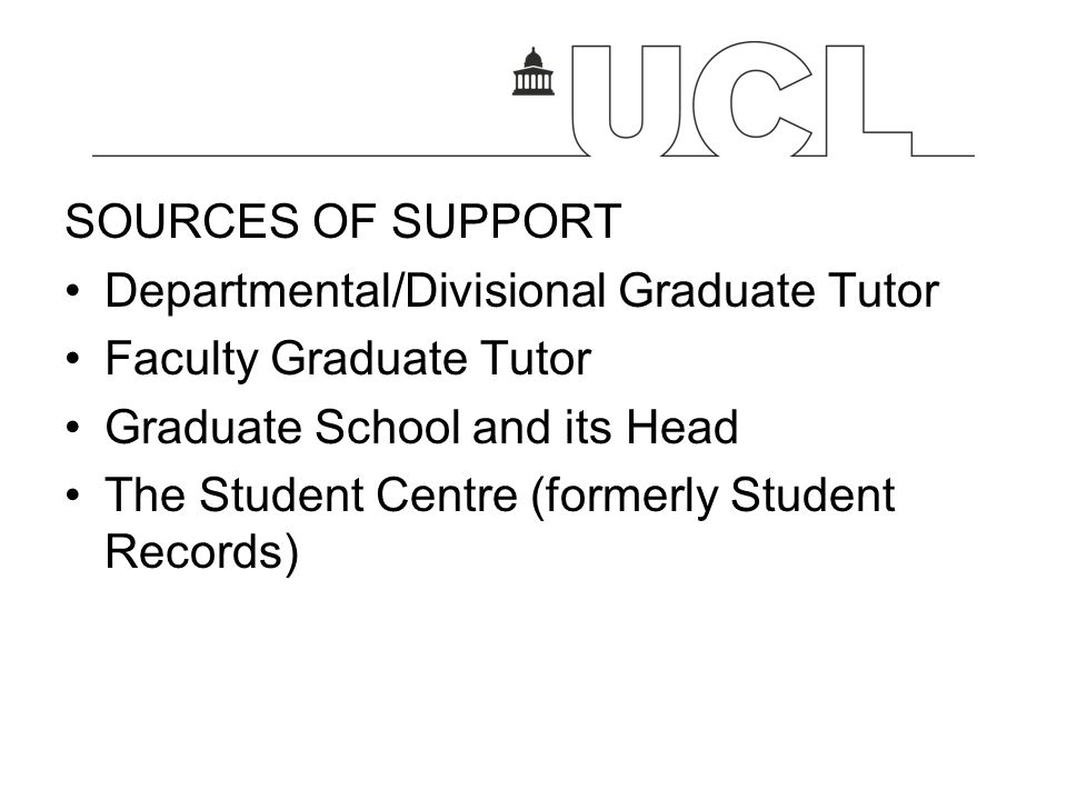 SOURCES OF SUPPORT Departmental/Divisional Graduate Tutor. Faculty Graduate Tutor. Graduate School and its Head.