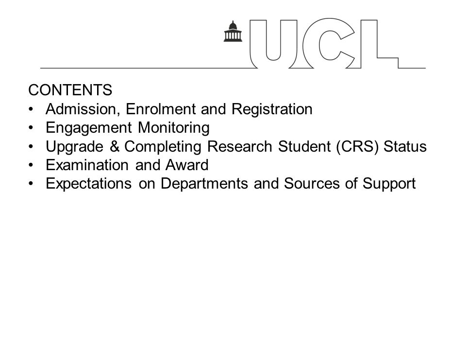 CONTENTS Admission, Enrolment and Registration. Engagement Monitoring. Upgrade & Completing Research Student (CRS) Status.