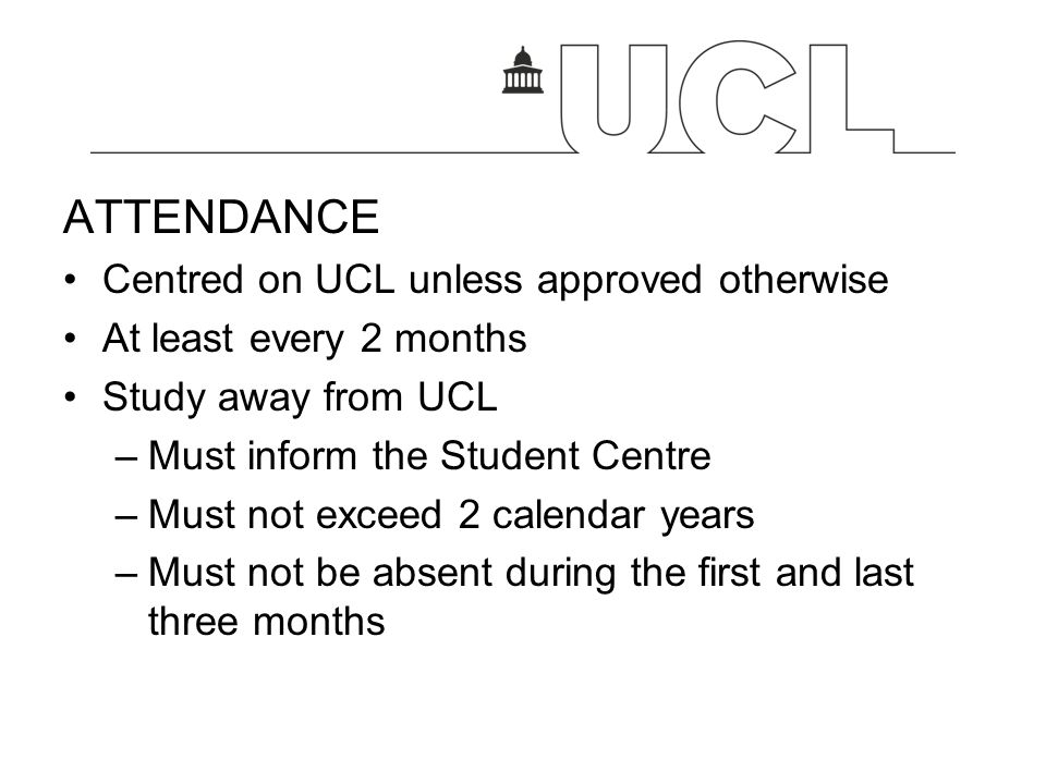 ATTENDANCE Centred on UCL unless approved otherwise