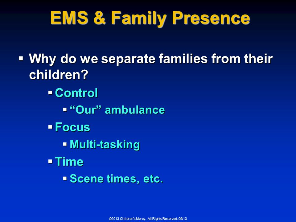 EMS & Family Presence Why do we separate families from their children