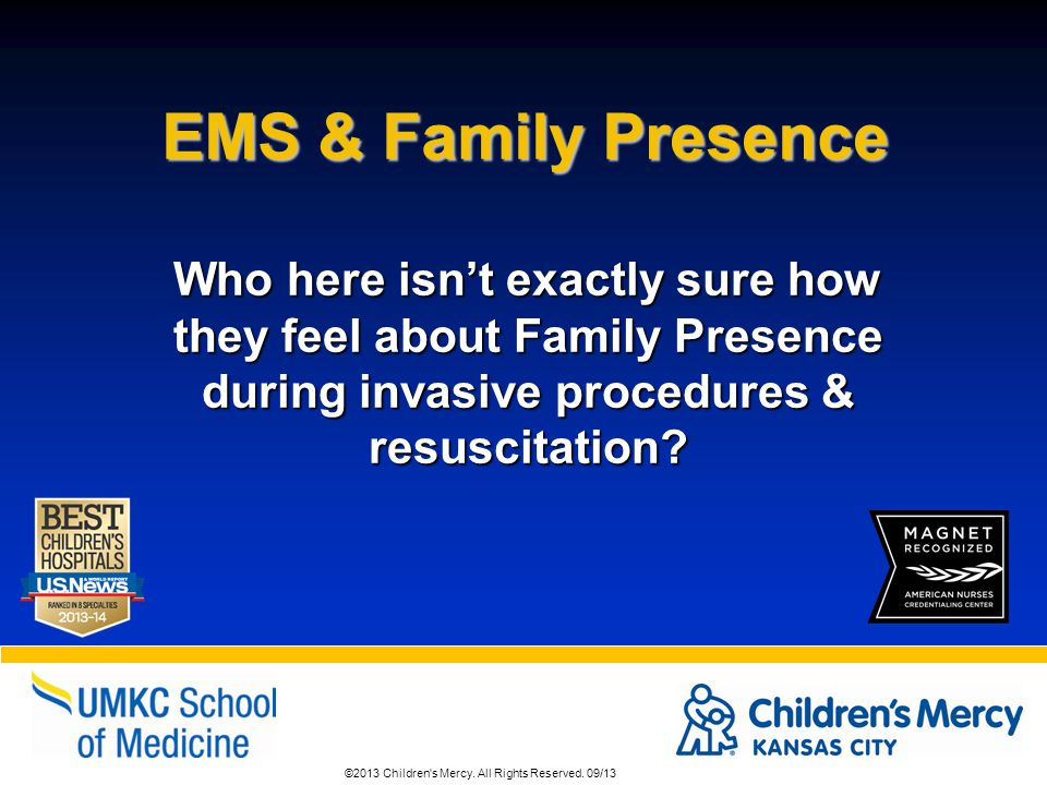 EMS & Family Presence Who here isn't exactly sure how they feel about Family Presence during invasive procedures & resuscitation