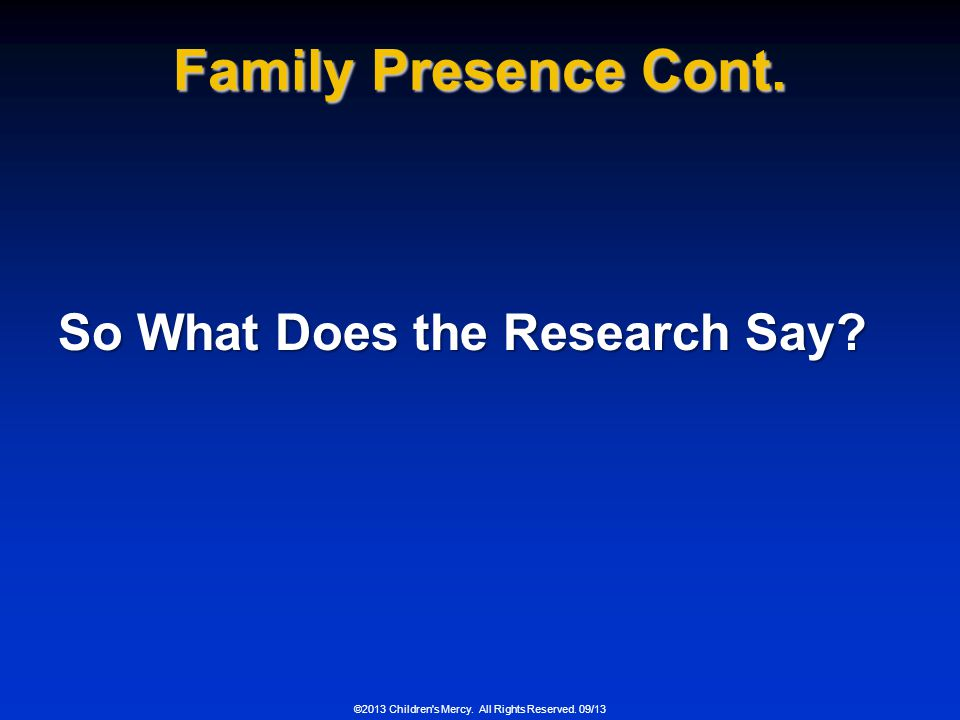 Family Presence Cont. So What Does the Research Say